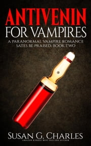 Antivenin for Vampires: A Paranormal Vampire Romance - Sates Be Praised, #2 ebook by Susan G. Charles