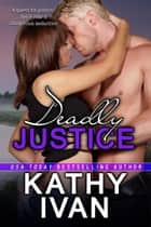 Deadly Justice ebook by Kathy Ivan