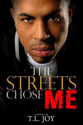 The Streets Chose Me - The Hot Boyz Series Prelude, #1 eBook by T.L. Joy