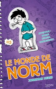 Le Monde de Norm - Tome 5 - Attention : bonne humeur contagieuse ! ebook by Jonathan Meres