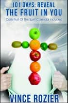 101 Days: Reveal the Fruit in You (The Fruit of the Spirit in You) ebook by Vince Rozier