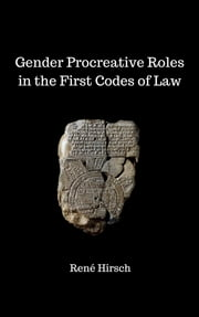 Gender Procreative Roles in the First Codes of Law ebook by Rene Hirsch