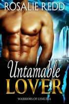 Untamable Lover - Warriors of Lemuria, #2 ebook by Rosalie Redd