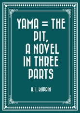 Yama = The Pit, a Novel in Three Parts ebook by A. I. Kuprin
