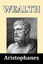 Wealth by Aristophanes ebook by Aristophanes