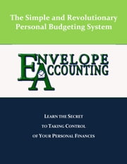 Envelope Accounting: The Secret To Taking Control Of Your Personal Finances ebook by Marko Pelicon