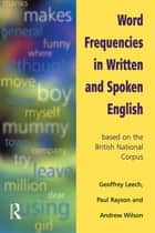 Word Frequencies in Written and Spoken English ebook by Geoffrey Leech,Paul Rayson,Andrew (All Of Lancaster University) Wilson