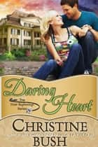 Daring Heart (New Beginnings, Book 2) ebook by Christine Bush
