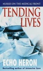 Tending Lives - Nurses on the Medical Front ekitaplar by Echo Heron