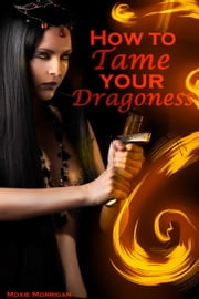 How to Tame Your Dragoness ebook by Moxie Morrigan