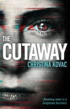 The Cutaway: The gripping thriller set in the explosive world of Washington's TV news ebook by Christina Kovac
