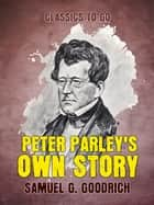 Peter Parley's Own Story eBook by Samuel G. Goodrich