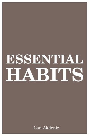 Essential Habits: 21 Life Changes That Can Make You Creative, Self-Confident and Charismatic ebook by Can Akdeniz