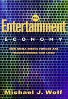 The Entertainment Economy ebook by Michael Wolf