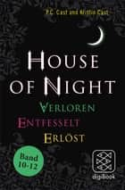 """House of Night"" Paket 4 (Band 10-12) - Verloren / Entfesselt / Erlöst ebook by P.C. Cast, Kristin Cast, Christine Blum"