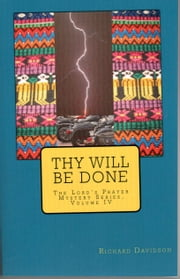 Thy Will Be Done: The Lord's Prayer Mystery Series Volume IV ebook by Richard Davidson