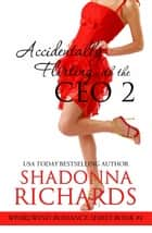Accidentally Flirting with the CEO 2 ebook by Shadonna Richards