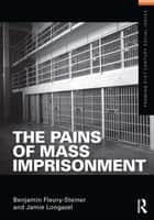 The Pains of Mass Imprisonment ebook by Benjamin Fleury-Steiner,Jamie G Longazel