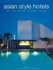 Asian Style Hotels - Bali, Java, Malaysia, Singapore, Thailand ebook by Kim Inglis,Jacob  Termansen,Pia Marie Molbech