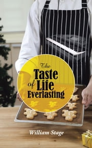 The Taste of Life Everlasting ebook by William Stage