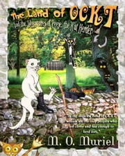 The Land of OCKT and the Adventures of Peeje, the Kat Herder ebook by M. O. Muriel