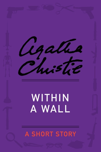 Within a Wall - A Short Story ebook by Agatha Christie