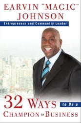 32 Ways to Be a Champion in Business ebook by Earvin Magic Johnson
