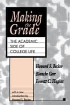 Making the Grade - The Academic Side of College Life ebook by Howard S. Becker