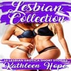 Lesbian Collection: 10 Lesbian Erotica Short Stories audiobook by Kathleen Hope