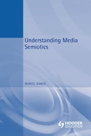 Understanding Media Semiotics ebook by Kobo.Web.Store.Products.Fields.ContributorFieldViewModel