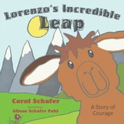 Lorenzo's Incredible Leap: A Story of Courage ebook by Carol Schafer