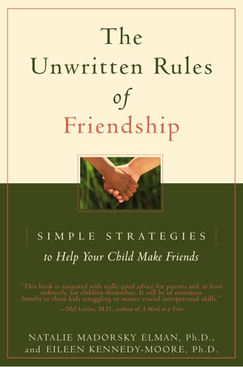 The Unwritten Rules of Friendship - Simple Strategies to Help Your Child Make Friends ebook by Eileen Kennedy-Moore,Natalie Madorsky Elman