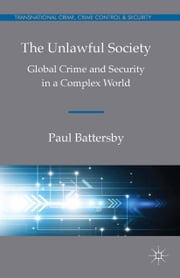 The Unlawful Society - Global Crime and Security in a Complex World ebook by P. Battersby