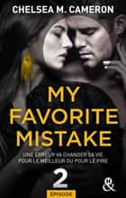 My favorite mistake - Episode 2 ebook by Chelsea M. Cameron