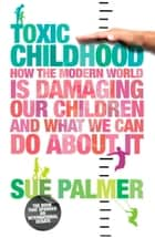 Toxic Childhood ebook by Sue Palmer