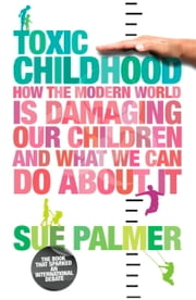 Toxic Childhood - How The Modern World Is Damaging Our Children And What We Can Do About It ebook by Sue Palmer