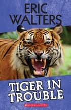 Tiger in Trouble ebook by Eric Walters