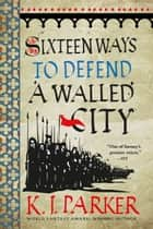 Sixteen Ways to Defend a Walled City ebook by K. J. Parker