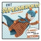Knit Superheroes! ebook by Rebecca Danger