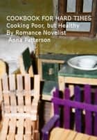 Cookbook for Hard Times ebook by Anna Patterson