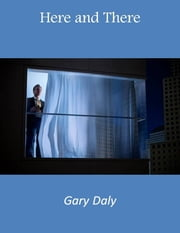 Here and There ebook by Gary Daly