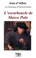 L'ESCARBOUCLE DE MARCO POLO ebook by Jean d'Aillon