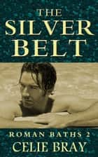 The Silver Belt - The Roman Baths, #2 ebook by Celie Bray