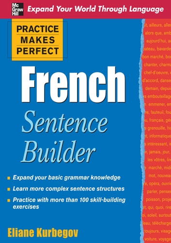 Practice Makes Perfect French Sentence Builder ebook by Eliane Kurbegov