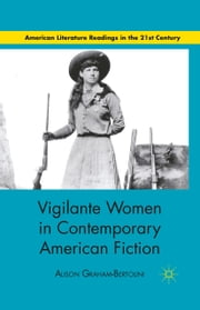 Vigilante Women in Contemporary American Fiction ebook by A. Graham-Bertolini