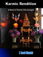 Karmic Rendition - A Novel of Pancho Villa Avenged ebook by F. Scott Sinclair