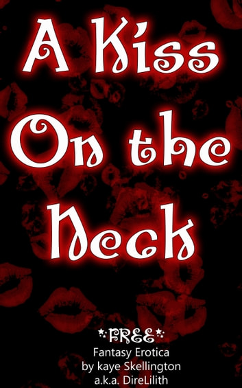 A Kiss On The Neck (Short Fantasy Erotica) ebook by Kaye Skellington