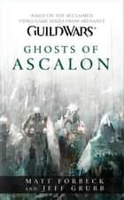 Guild Wars: Ghosts of Ascalon ebook by Matt Forbeck,Jeff Grubb