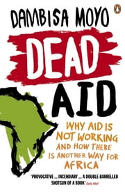 Dead Aid - Why aid is not working and how there is another way for Africa ebook by Dambisa Moyo