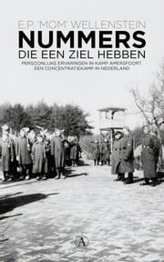 Nummers die een ziel hebben - persoonlijke ervaringen in Kamp Amersfoort, een concentratiekamp in Nederland ebook by Mom Wellenstein, Maurits Nibbering, Edmond Wellenstein,...